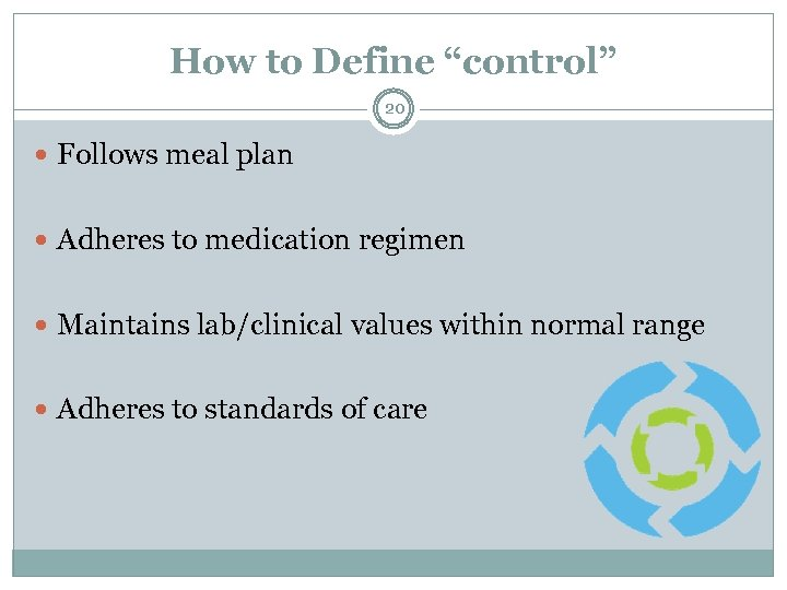 "How to Define ""control"" 20 Follows meal plan Adheres to medication regimen Maintains lab/clinical"