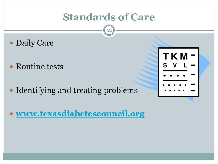 Standards of Care 21 Daily Care Routine tests Identifying and treating problems www. texasdiabetescouncil.
