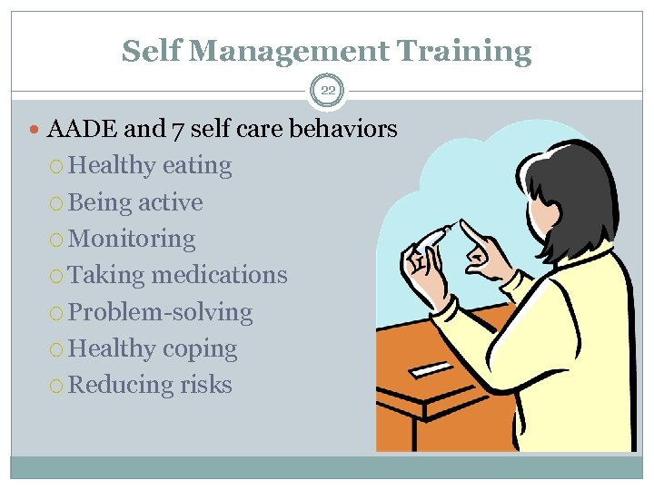 Self Management Training 22 AADE and 7 self care behaviors Healthy eating Being active