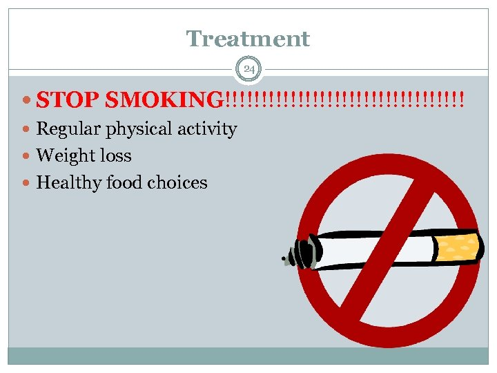 Treatment 24 STOP SMOKING!!!!!!!!!!!!!!!!! Regular physical activity Weight loss Healthy food choices