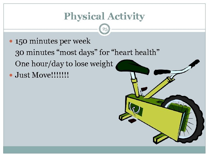 """Physical Activity 25 150 minutes per week 30 minutes """"most days"""" for """"heart health"""""""