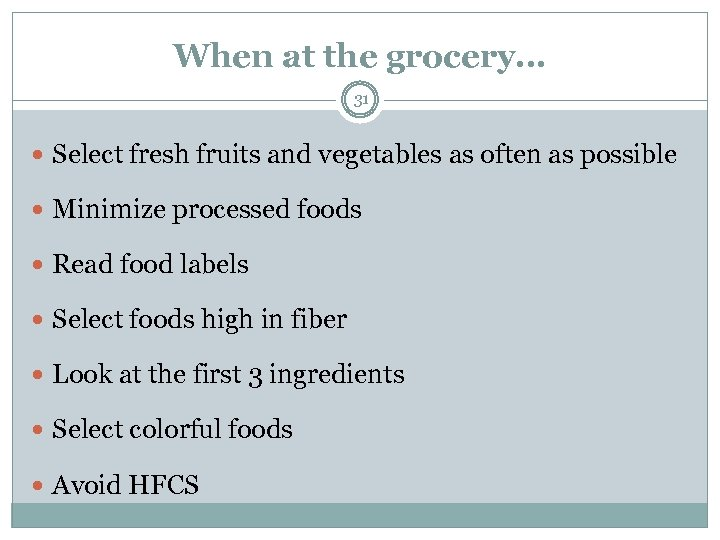 When at the grocery… 31 Select fresh fruits and vegetables as often as possible