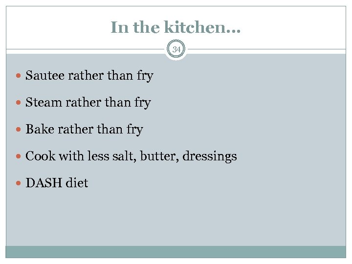 In the kitchen… 34 Sautee rather than fry Steam rather than fry Bake rather