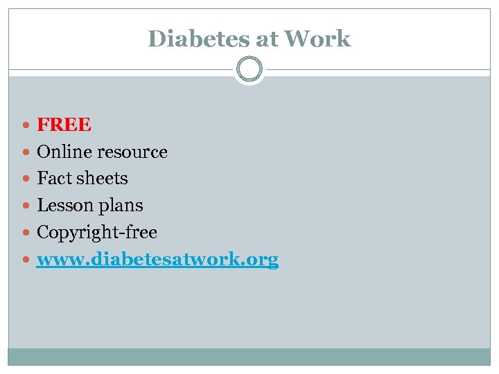 Diabetes at Work FREE Online resource Fact sheets Lesson plans Copyright-free www. diabetesatwork. org