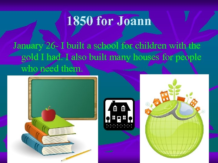 1850 for Joann January 26 - I built a school for children with the