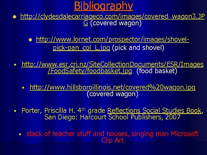 Bibliography l http: //clydesdalecarriageco. com/images/covered_wagon 3. JP G (covered wagon) l • http: //www.