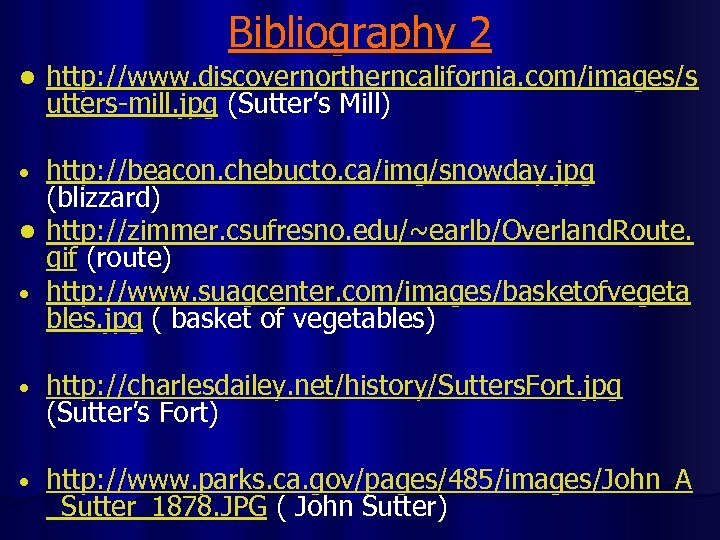 Bibliography 2 l http: //www. discovernortherncalifornia. com/images/s utters-mill. jpg (Sutter's Mill) http: //beacon. chebucto.