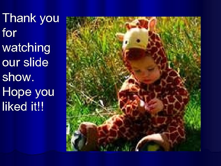 Thank you for watching our slide show. Hope you liked it!!