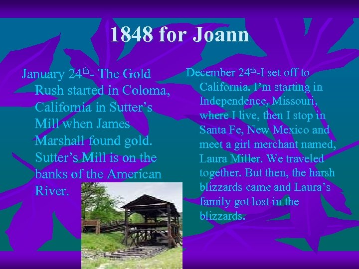 1848 for Joann January 24 th- The Gold Rush started in Coloma, California in