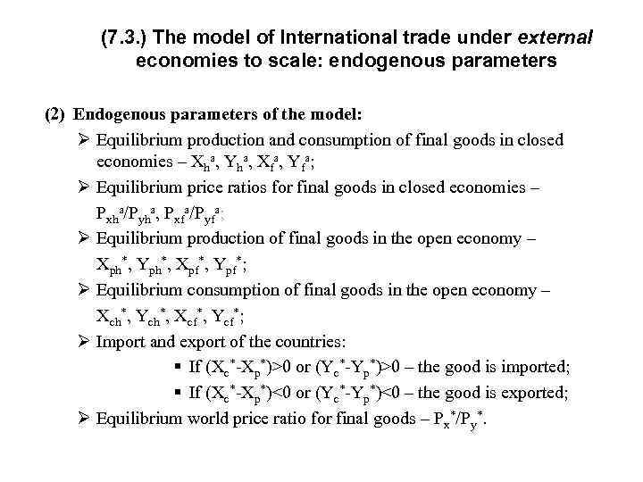 (7. 3. ) The model of International trade under external economies to scale: endogenous