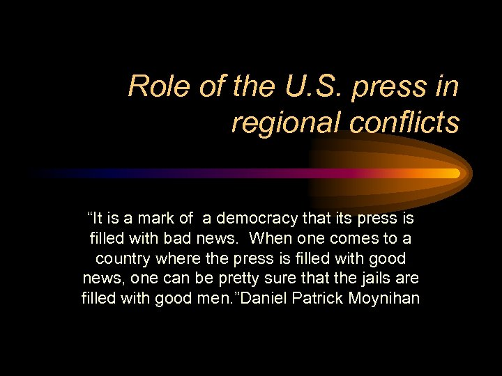 "Role of the U. S. press in regional conflicts ""It is a mark of"