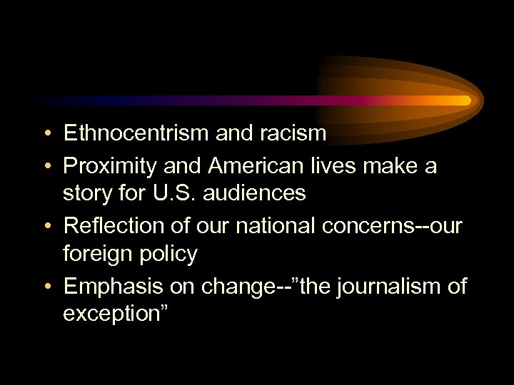 • Ethnocentrism and racism • Proximity and American lives make a story for