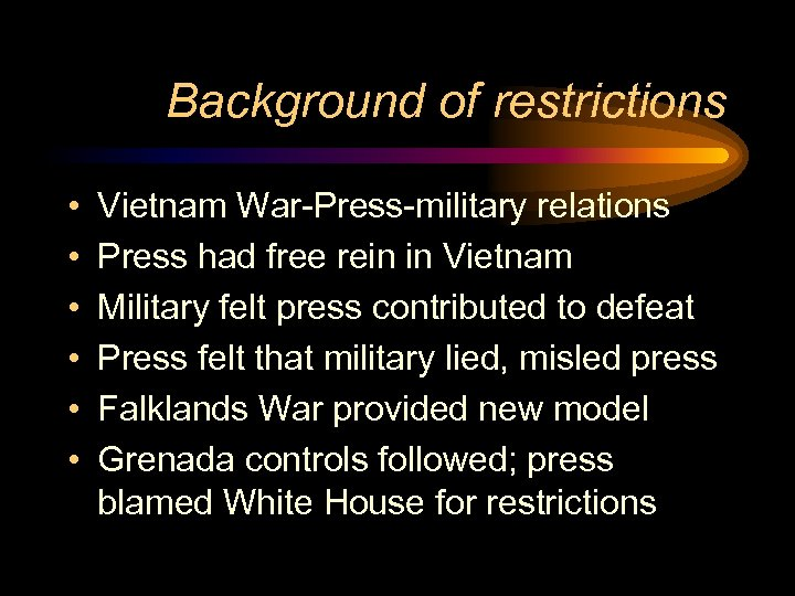 Background of restrictions • • • Vietnam War-Press-military relations Press had free rein in