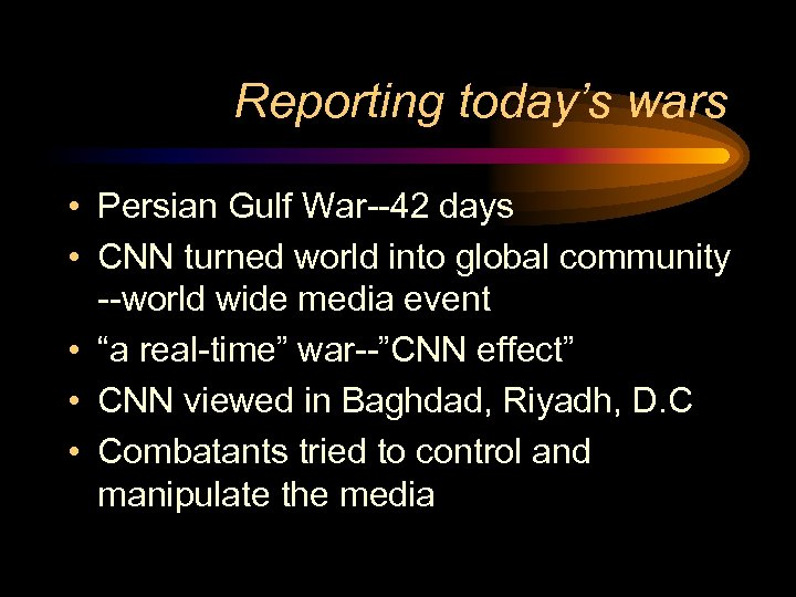 Reporting today's wars • Persian Gulf War--42 days • CNN turned world into global