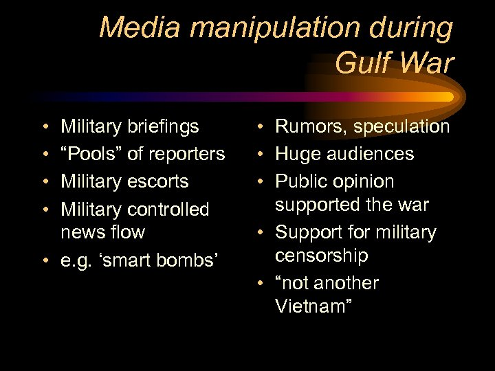 "Media manipulation during Gulf War • • Military briefings ""Pools"" of reporters Military escorts"