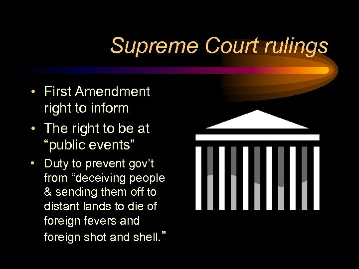 Supreme Court rulings • First Amendment right to inform • The right to be