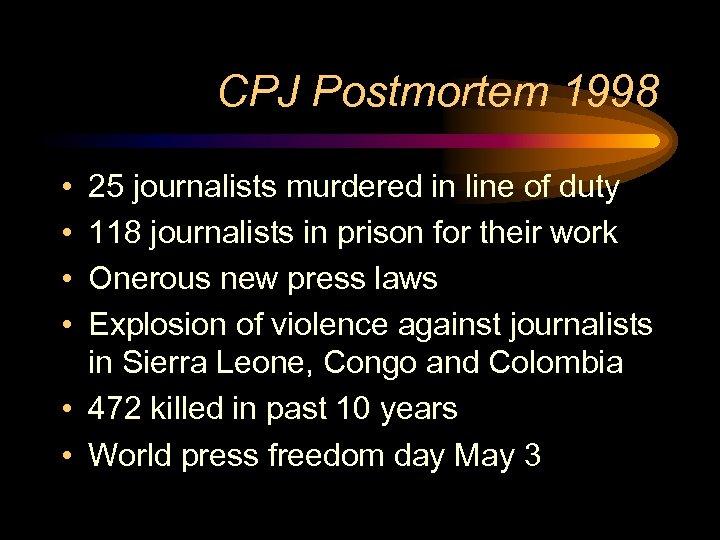 CPJ Postmortem 1998 • • 25 journalists murdered in line of duty 118 journalists