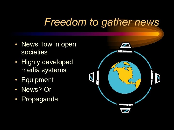 Freedom to gather news • News flow in open societies • Highly developed media