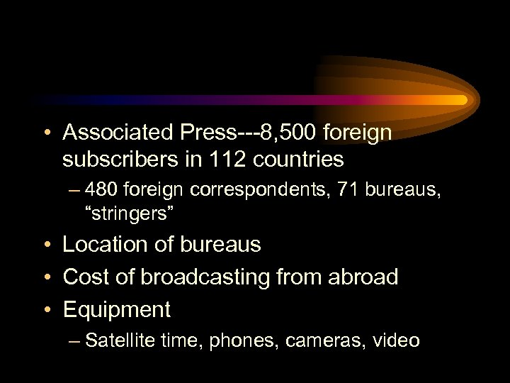 • Associated Press---8, 500 foreign subscribers in 112 countries – 480 foreign correspondents,