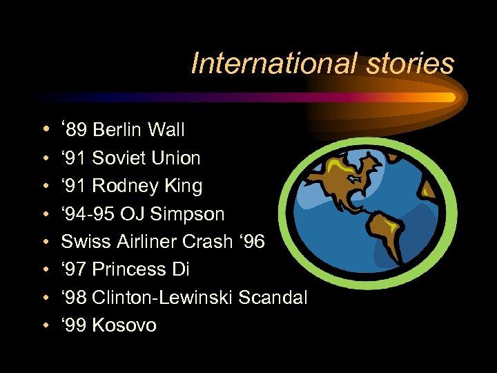 International stories • ' 89 Berlin Wall • • ' 91 Soviet Union '