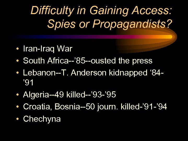 Difficulty in Gaining Access: Spies or Propagandists? • Iran-Iraq War • South Africa--' 85