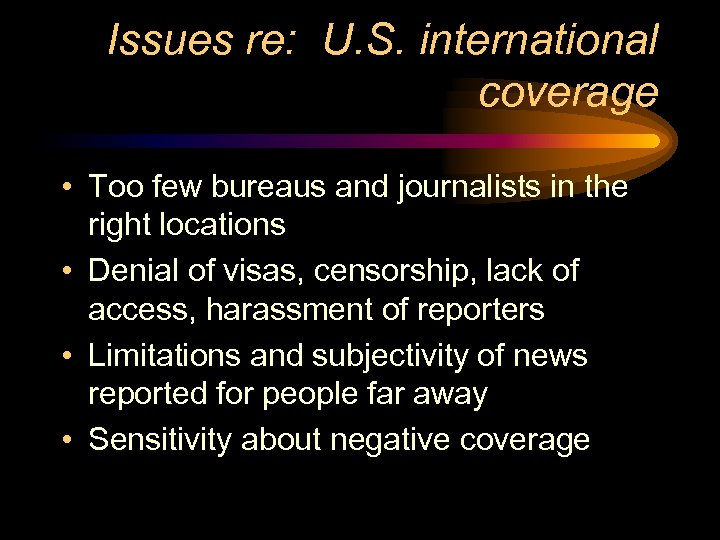 Issues re: U. S. international coverage • Too few bureaus and journalists in the
