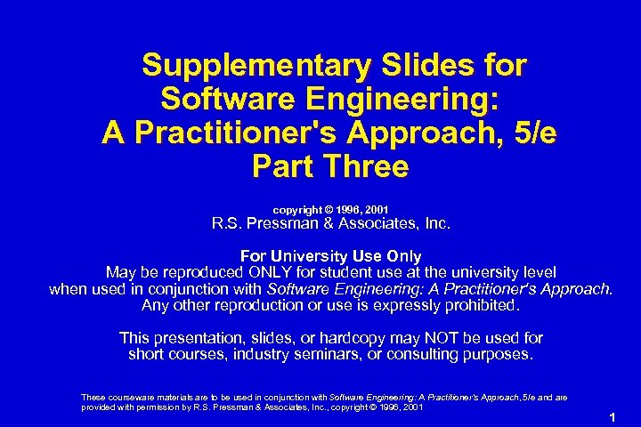 Supplementary Slides for Software Engineering: A Practitioner's Approach, 5/e Part Three copyright © 1996,