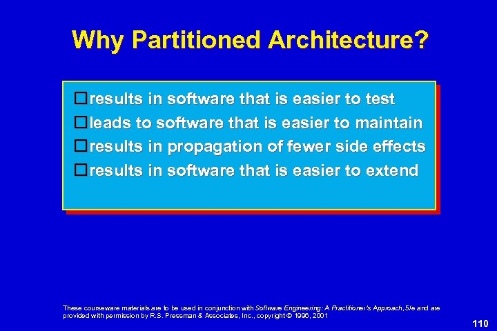 Why Partitioned Architecture? results in software that is easier to test leads to software