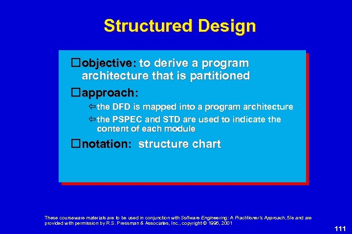 Structured Design objective: to derive a program architecture that is partitioned approach: the DFD