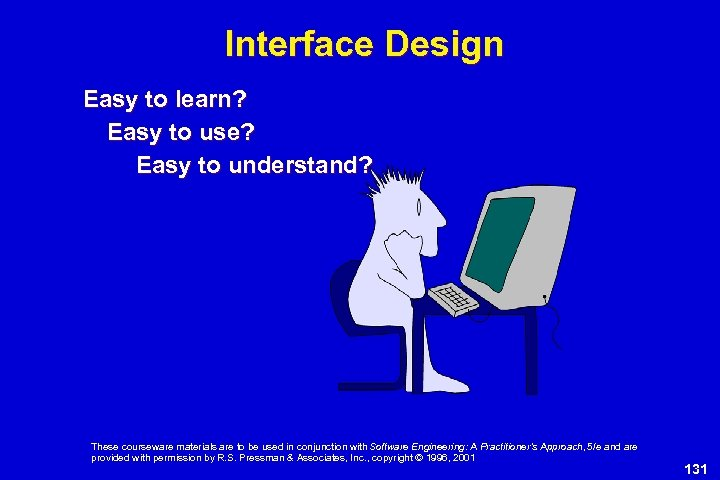 Interface Design Easy to learn? Easy to use? Easy to understand? These courseware materials