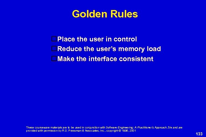 Golden Rules Place the user in control Reduce the user's memory load Make the
