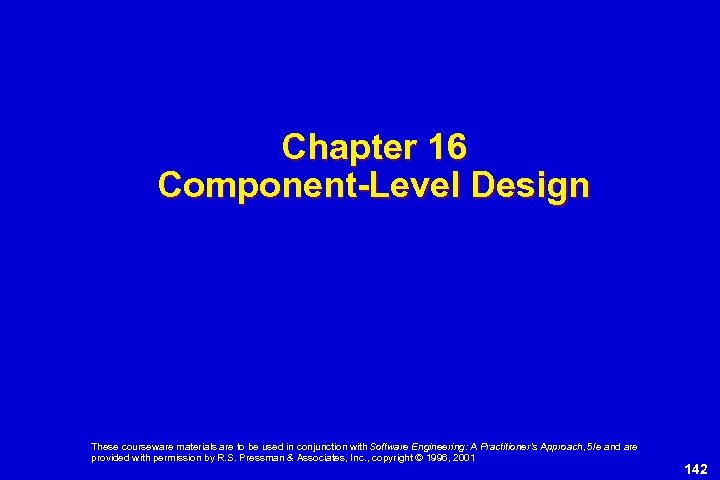 Chapter 16 Component-Level Design These courseware materials are to be used in conjunction with