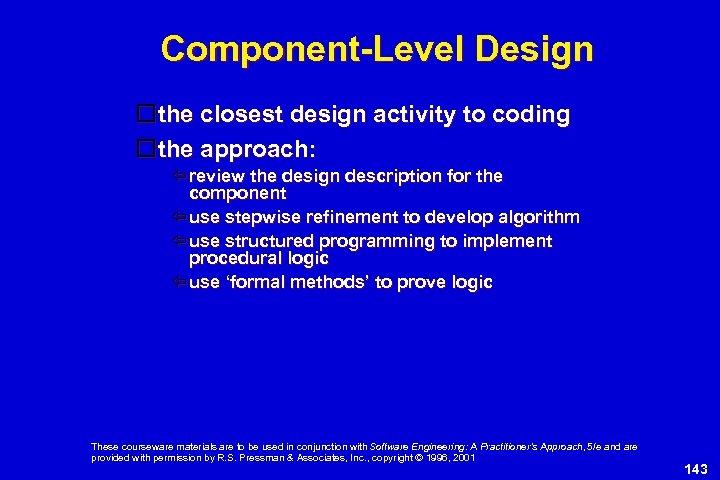 Component-Level Design the closest design activity to coding the approach: review the design description