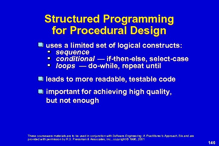 Structured Programming for Procedural Design uses a limited set of logical constructs: sequence conditional