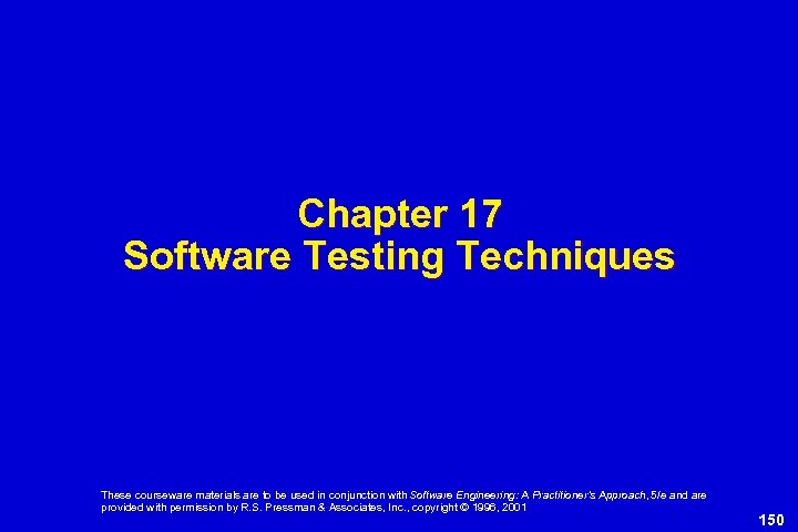 Chapter 17 Software Testing Techniques These courseware materials are to be used in conjunction
