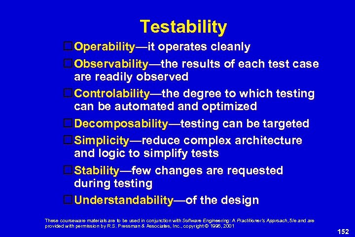 Testability Operability—it operates cleanly Observability—the results of each test case are readily observed Controlability—the