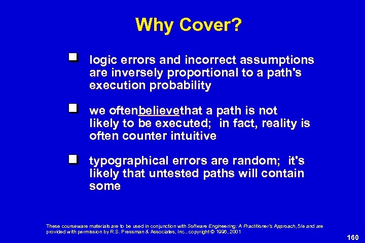 Why Cover? logic errors and incorrect assumptions are inversely proportional to a path's execution