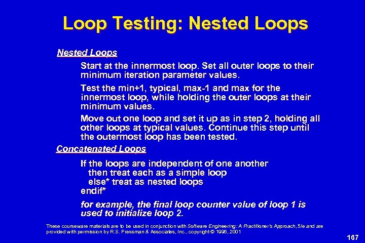 Loop Testing: Nested Loops Start at the innermost loop. Set all outer loops to