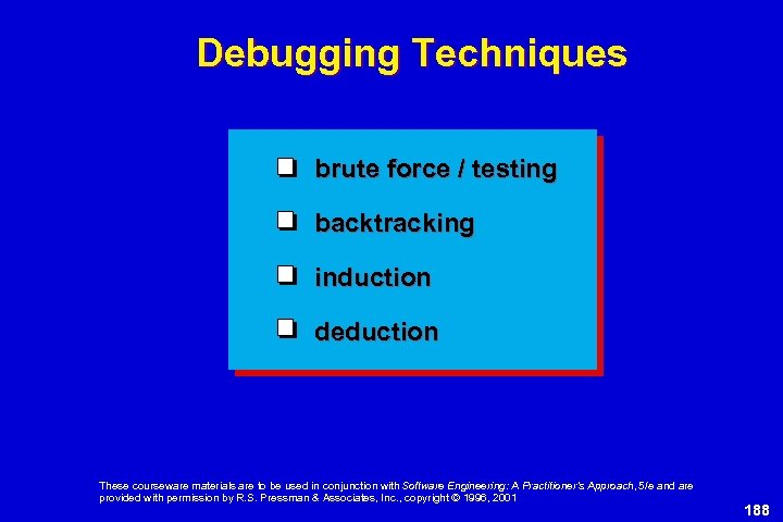 Debugging Techniques brute force / testing backtracking induction deduction These courseware materials are to