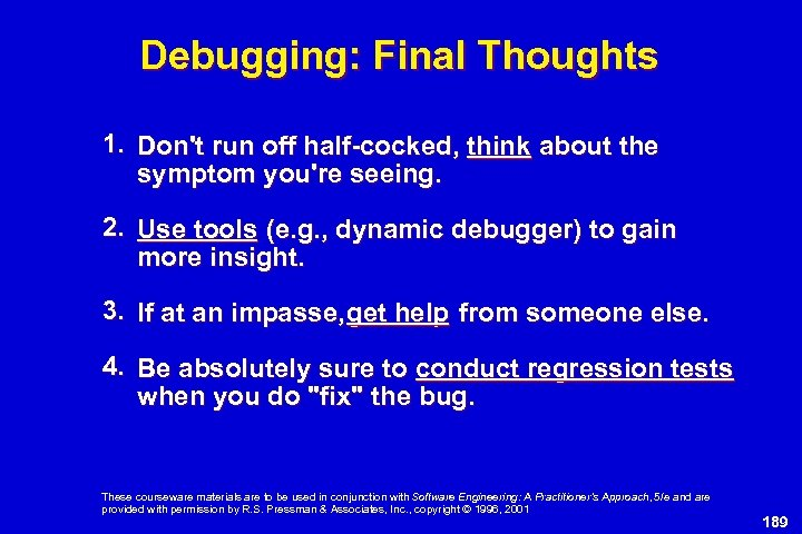 Debugging: Final Thoughts 1. Don't run off half-cocked, think about the symptom you're seeing.