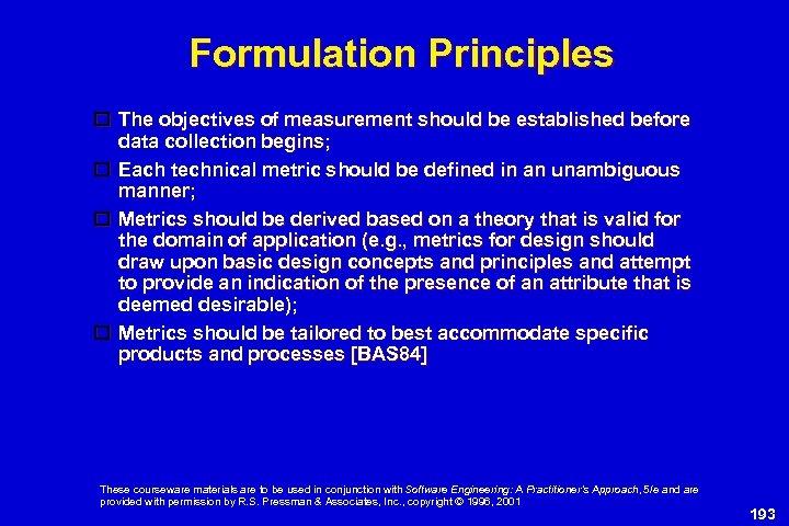 Formulation Principles The objectives of measurement should be established before data collection begins; Each