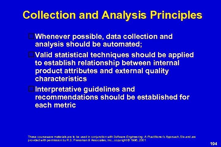 Collection and Analysis Principles Whenever possible, data collection and analysis should be automated; Valid