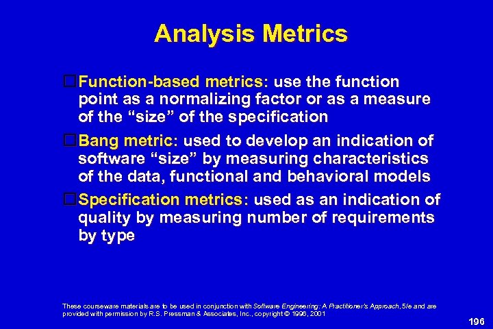 Analysis Metrics Function-based metrics: use the function point as a normalizing factor or as