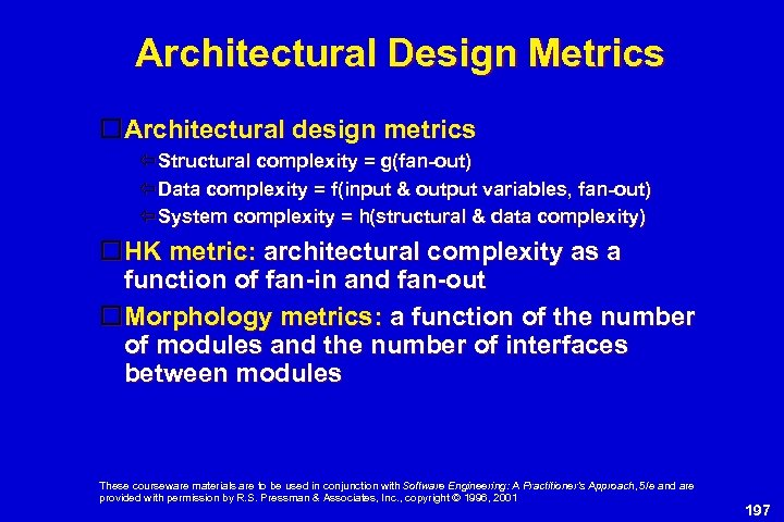 Architectural Design Metrics Architectural design metrics Structural complexity = g(fan-out) Data complexity = f(input