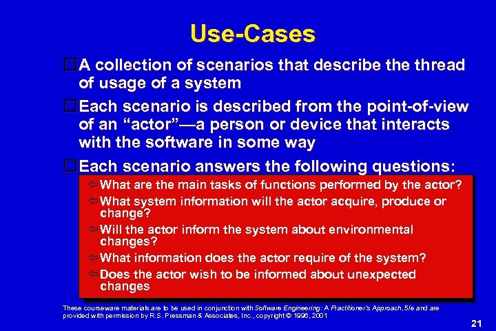 Use-Cases A collection of scenarios that describe thread of usage of a system Each