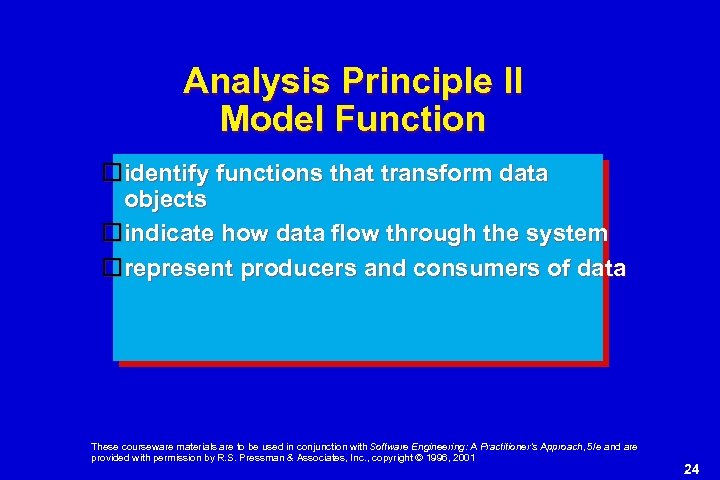Analysis Principle II Model Function identify functions that transform data objects indicate how data