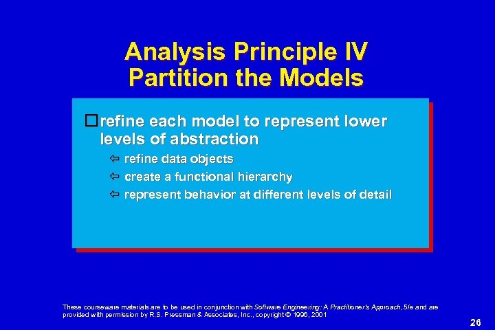 Analysis Principle IV Partition the Models refine each model to represent lower levels of
