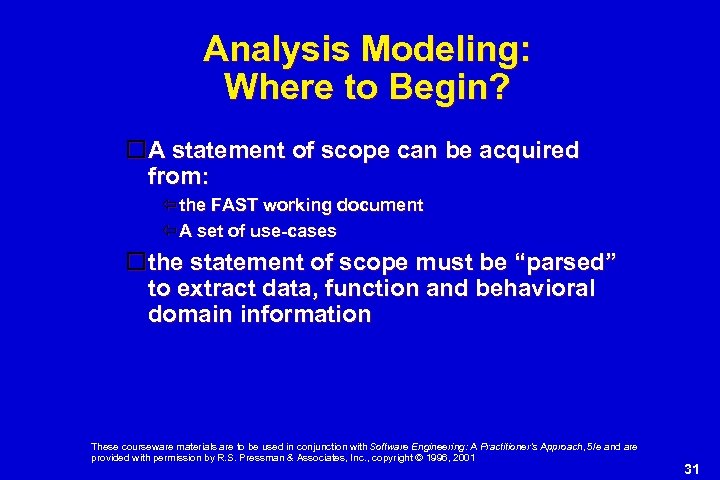 Analysis Modeling: Where to Begin? A statement of scope can be acquired from: the