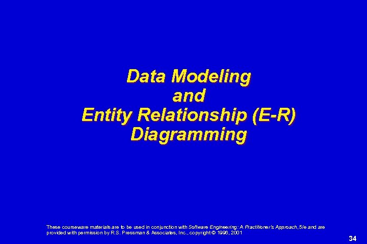 Data Modeling and Entity Relationship (E-R) Diagramming These courseware materials are to be used