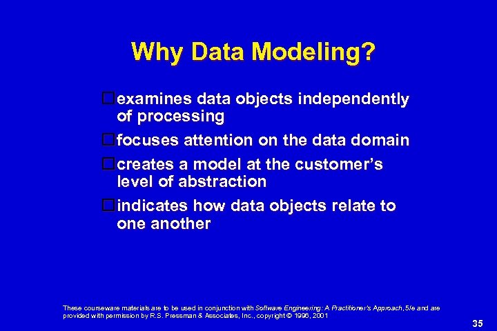 Why Data Modeling? examines data objects independently of processing focuses attention on the data